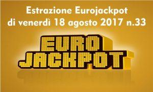 Estrazione Eurojackpot di venerdì 18 agosto 2017 n.33