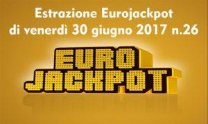 estrazione eurojackpot di venerdì 30-06-2017 n. 26