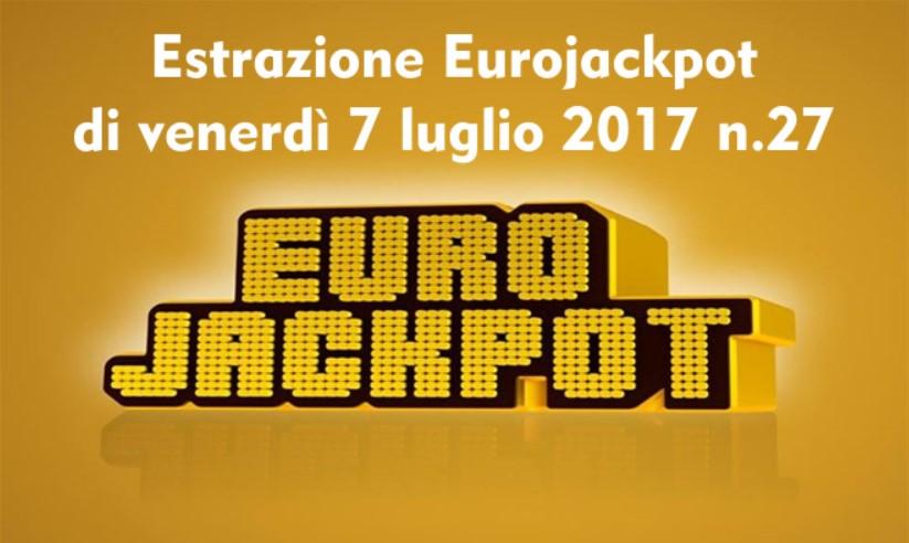 Estrazione Eurojackpot di venerdì 7 luglio 2017 n.27